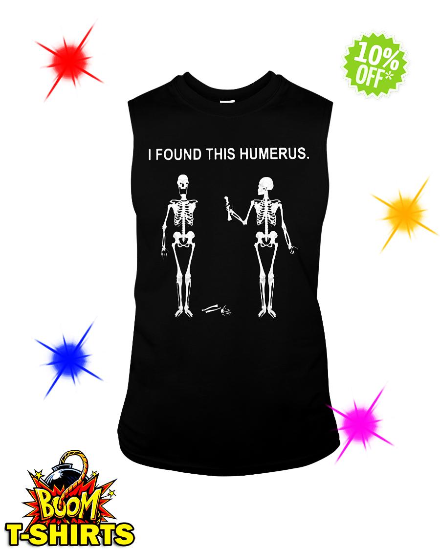 I found this humerus Skeletons sleeveless tee
