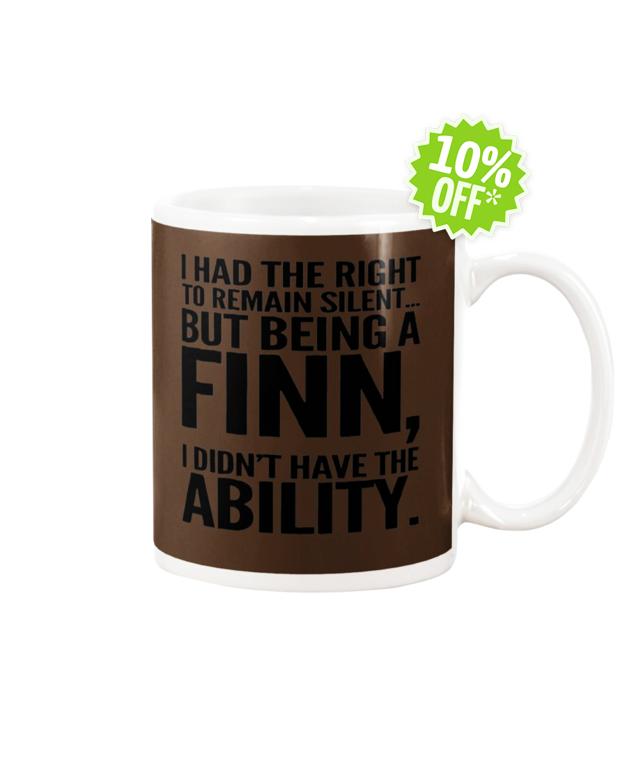 I had the right to remain silent but being a Finn I didn't have the Ability Chocolate mug