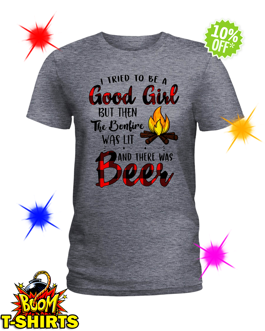 I tried to be a good girl but then the bonfire was lit and there was Beer lady shirt