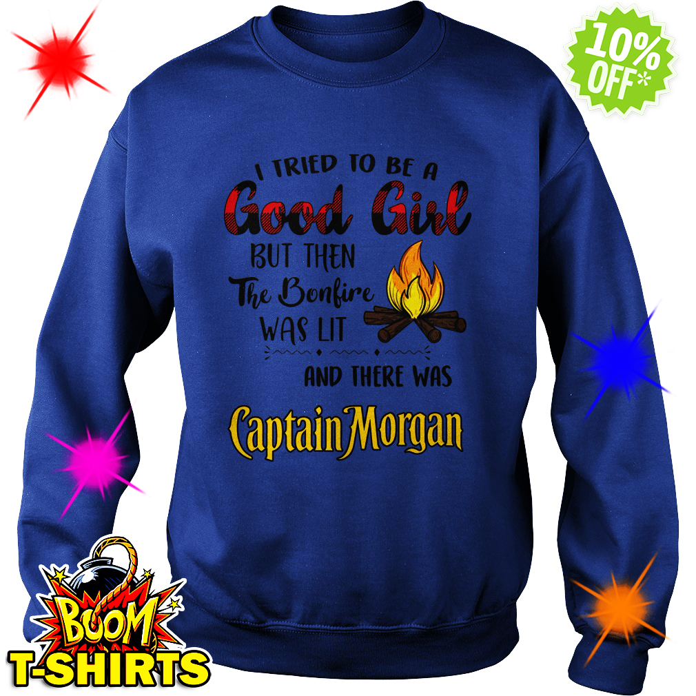 I tried to be a good girl but then the bonfire was lit and there was Captain Morgan sweatshirt