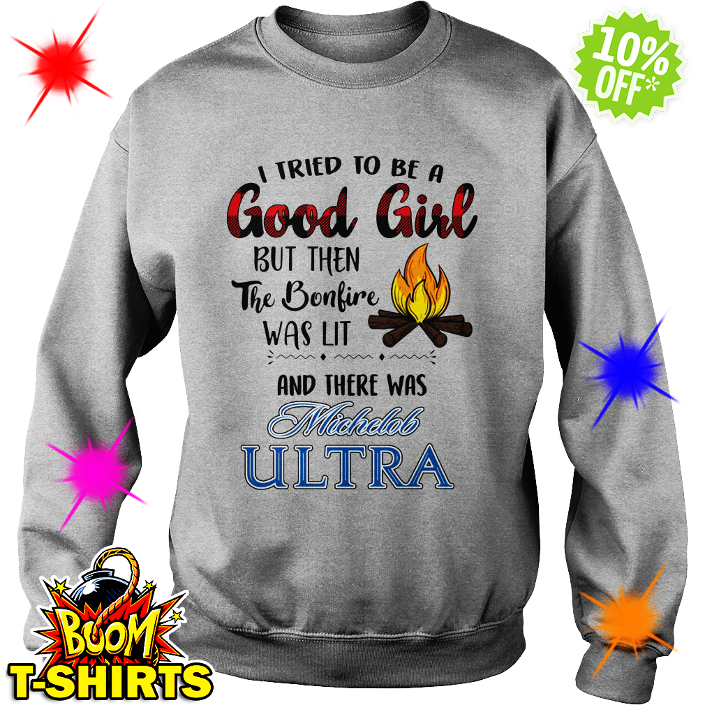 I tried to be a good girl but then the bonfire was lit and there was Michelob Ultra sweatshirt