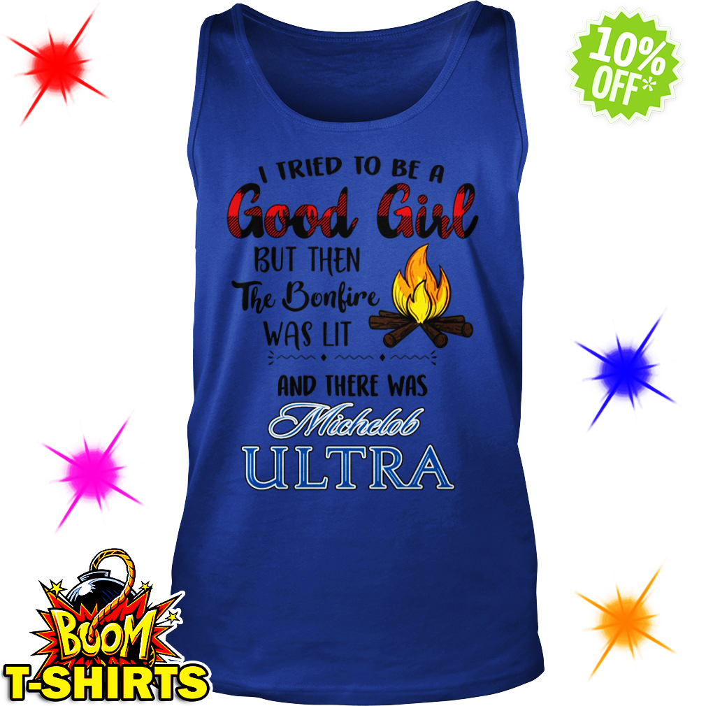 I tried to be a good girl but then the bonfire was lit and there was Michelob Ultra tank top