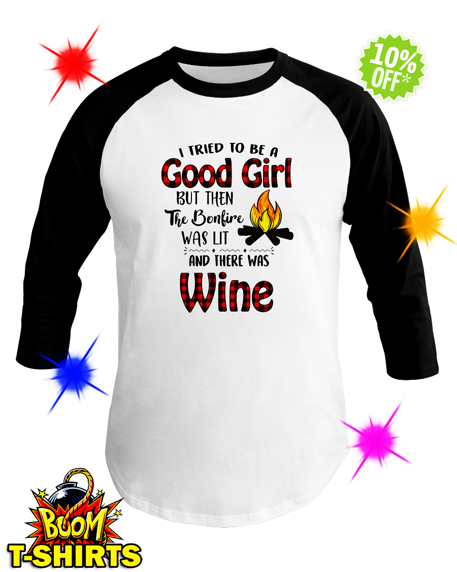 I tried to be a good girl but then the bonfire was lit and there was Wine baseball tee