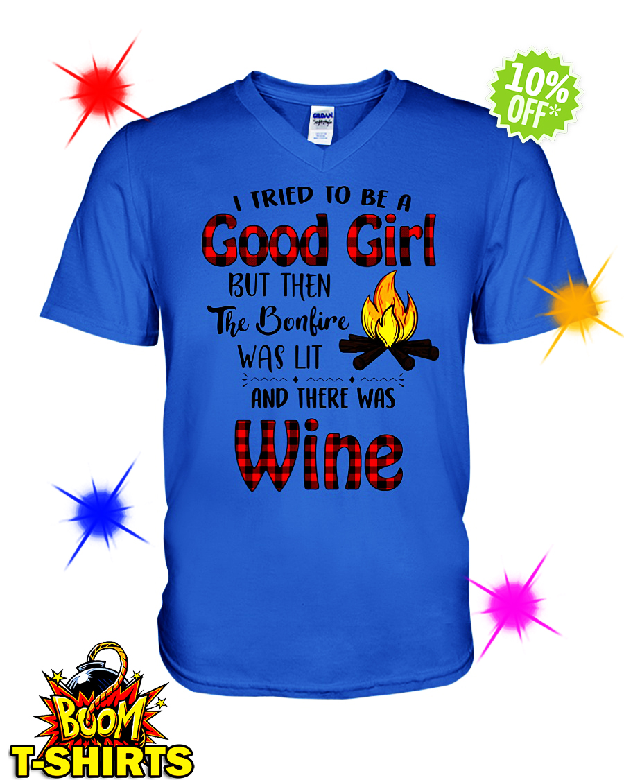I tried to be a good girl but then the bonfire was lit and there was Wine v-neck