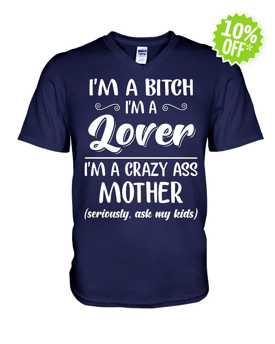 I'm a bitch I'm a lover I'm a crazy ass mother v-neck