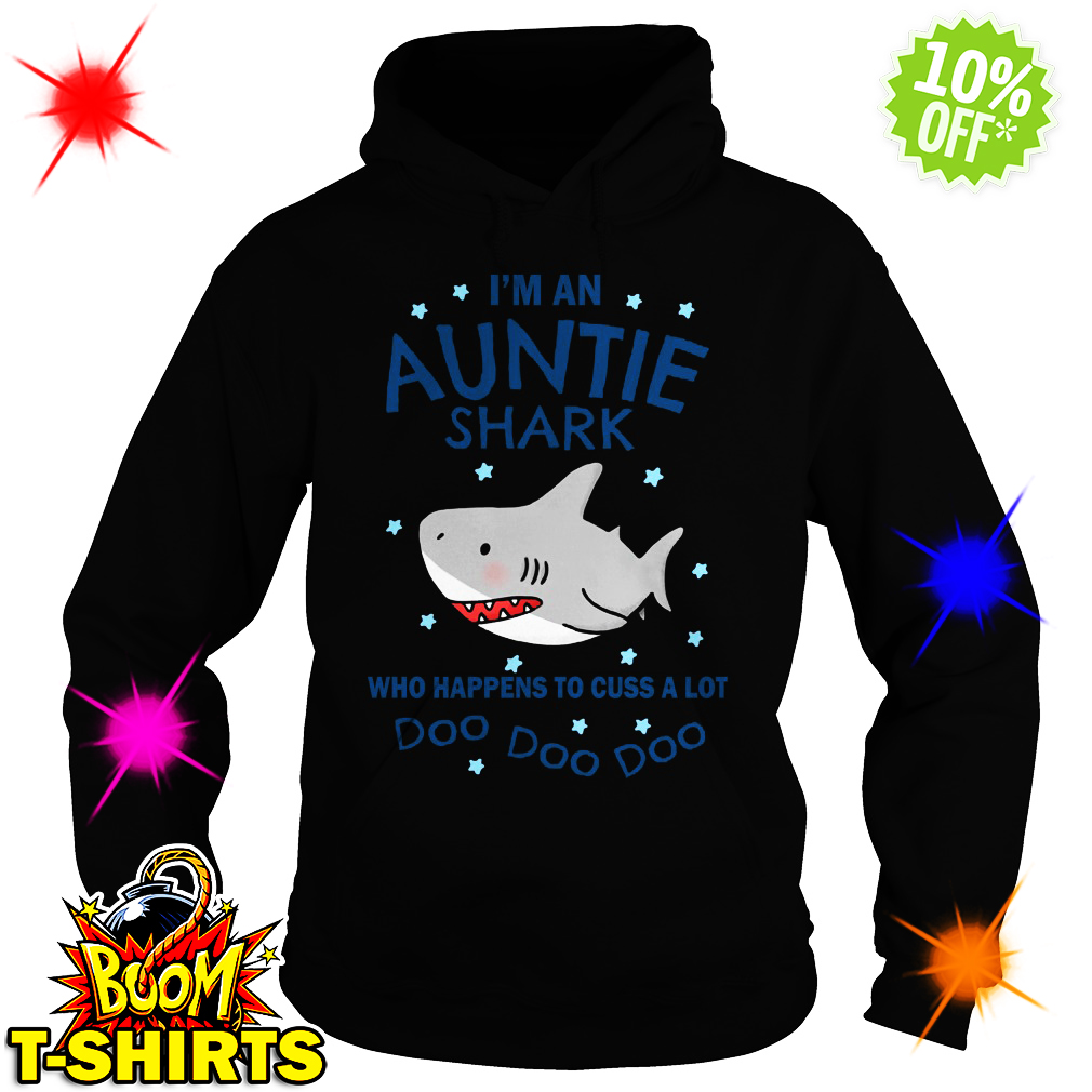 I'm an Auntie Shark who happens to cuss a lot Doo Doo Doo hoodie