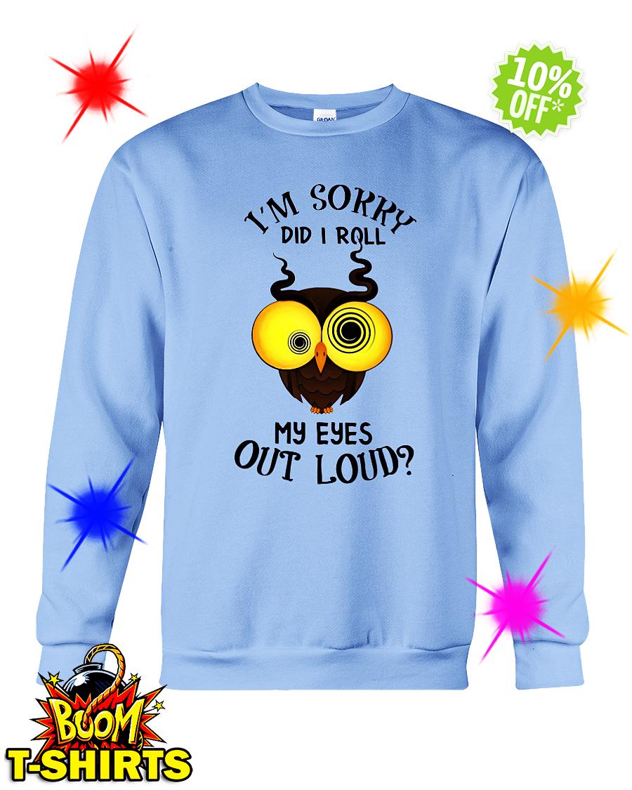 I'm sorry did I roll my eyes out loud Owl sweatshirt