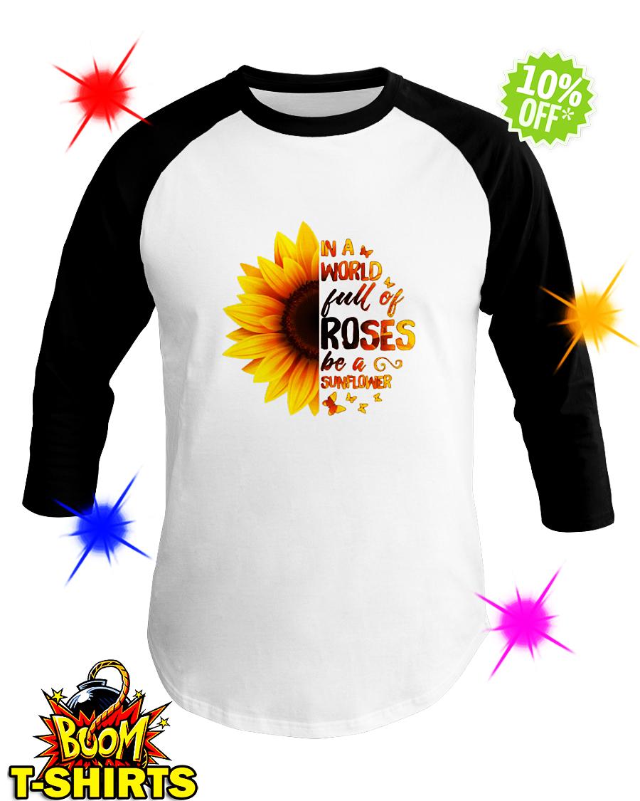 In a world full of roses be a sunflower baseball tee