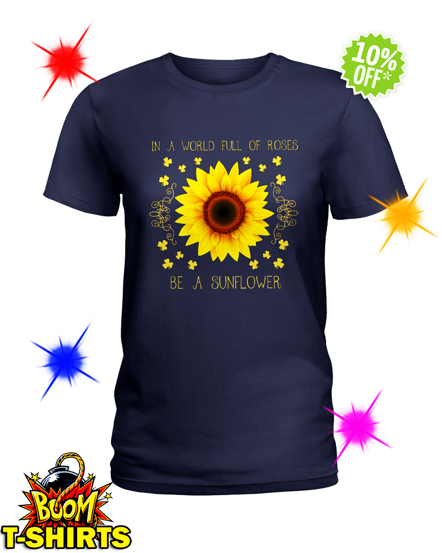 In a world full of roses be a sunflower lady shirt