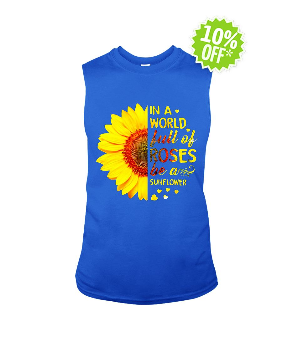 In a world full of roses be a sunflower sleeveless tee