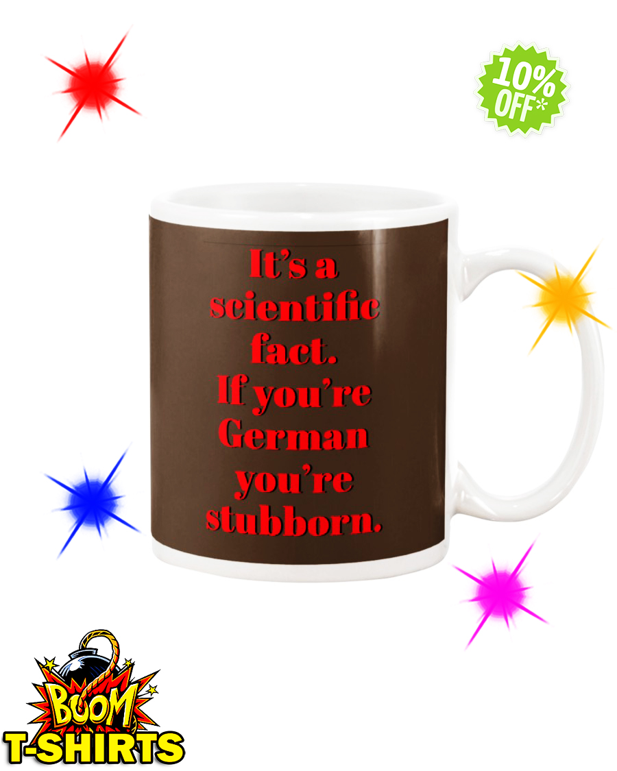It's a scientific fact If you're German you're stubborn Chocolate mug