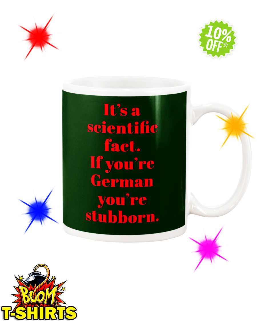 It's a scientific fact If you're German you're stubborn Forest Green mug