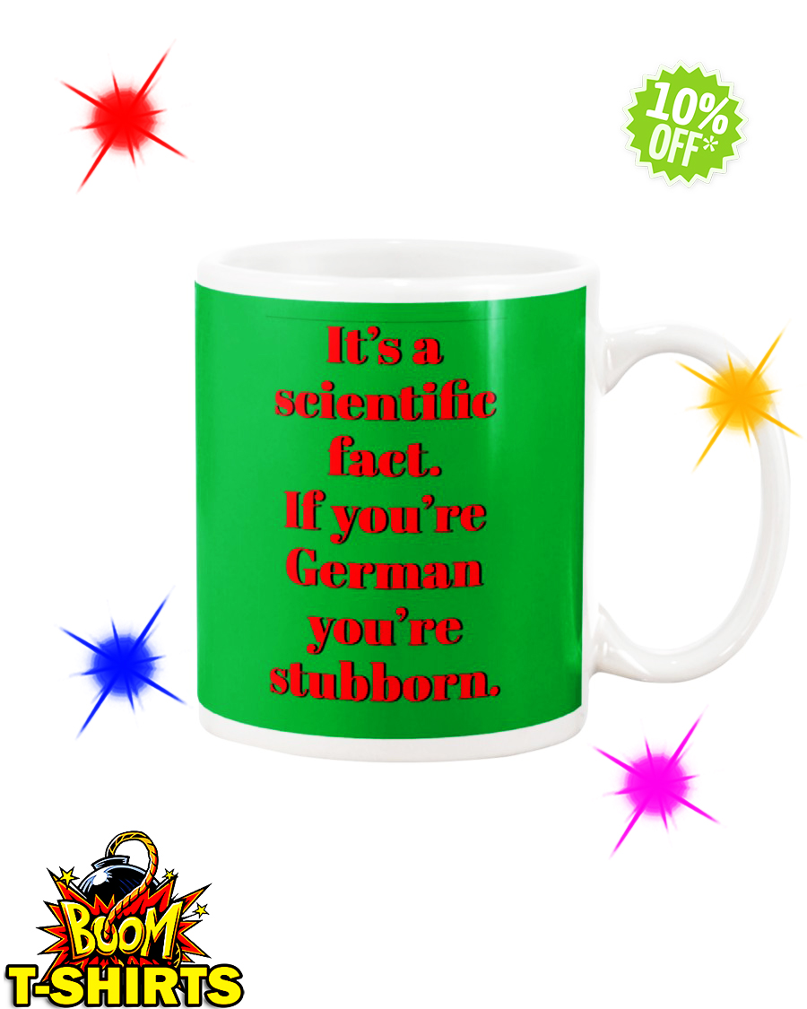 It's a scientific fact If you're German you're stubborn Kelly mug