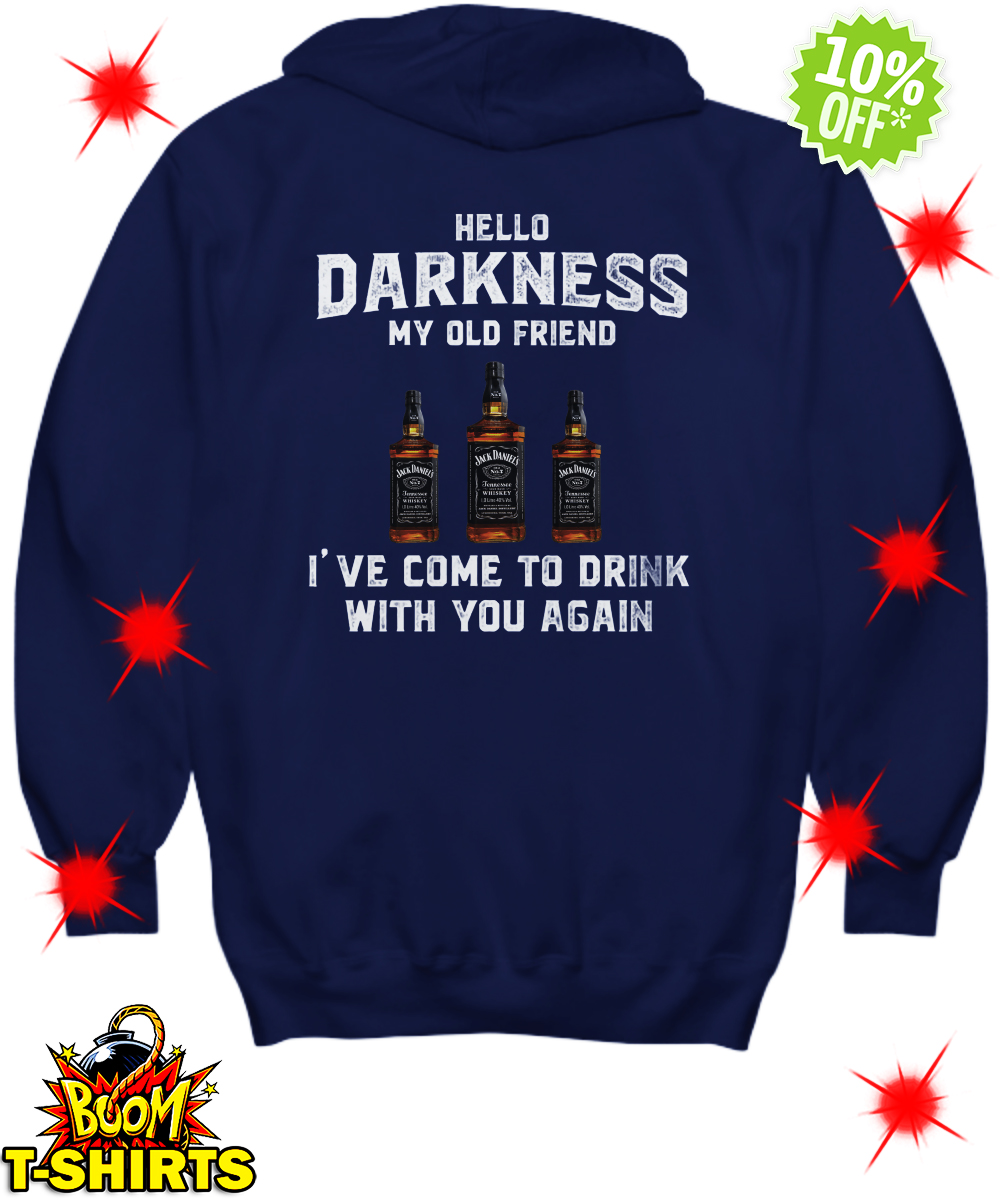 Jack Daniel's whiskey hello darkness my old friend I've come to drink with you again hoodie