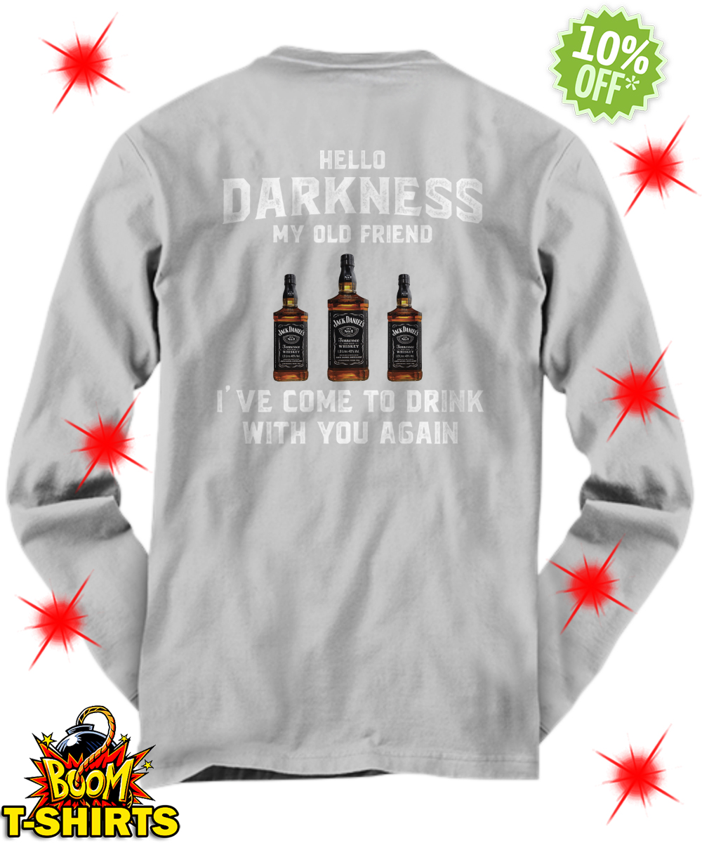Jack Daniel's whiskey hello darkness my old friend I've come to drink with you again long sleeve tee