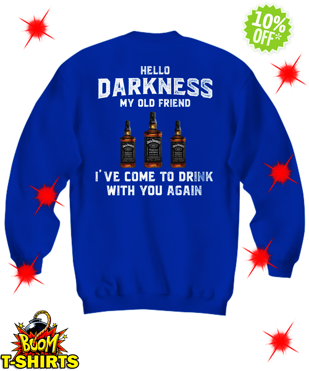 Jack Daniel's whiskey hello darkness my old friend I've come to drink with you again sweatshirt