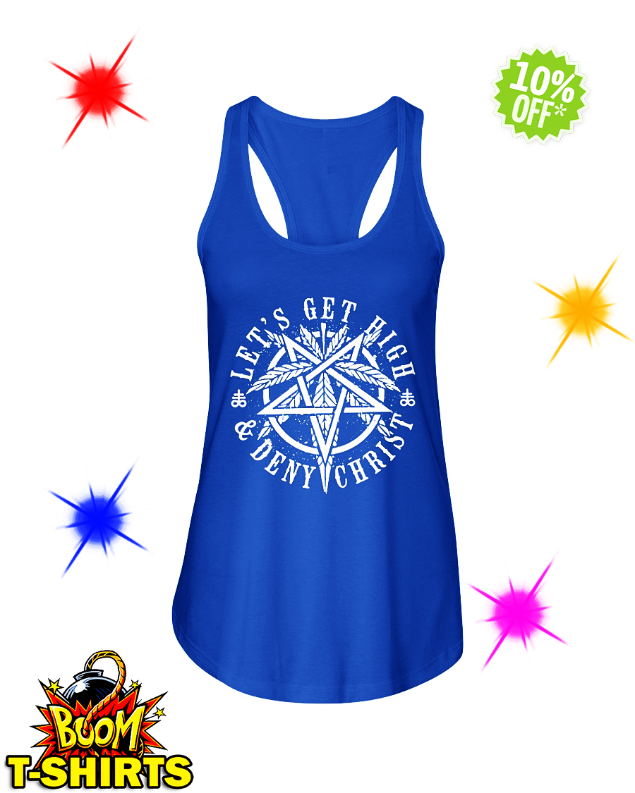 Let's get high and deny Christ flowy tank