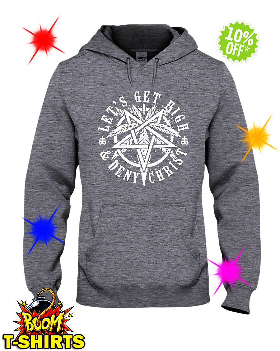 Let's get high and deny Christ hoodie
