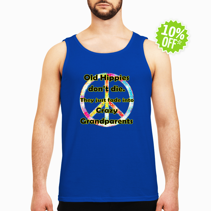 Old Hippies don't die they just fade into crazy grandparents tank top