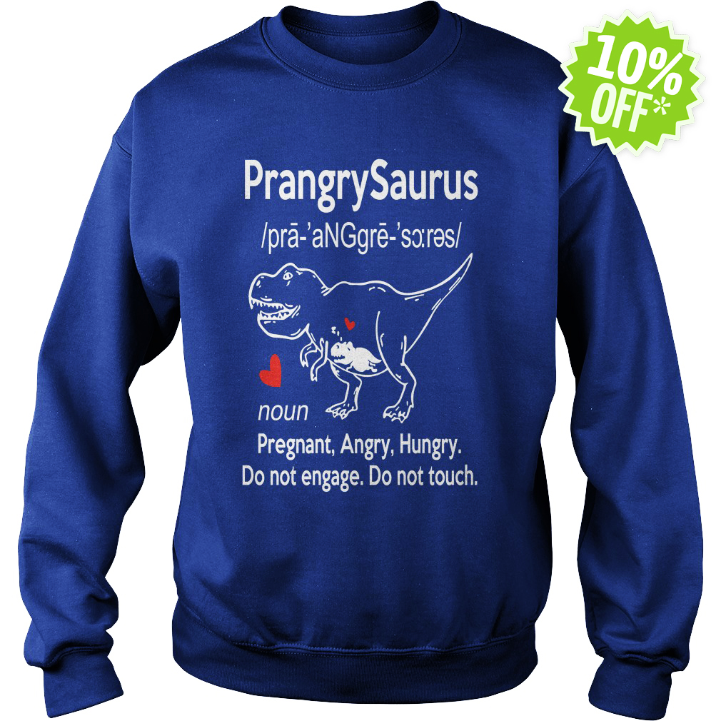 Prangrysaurus definition pregnant angry hungry do not engage do not touch sweatshirt