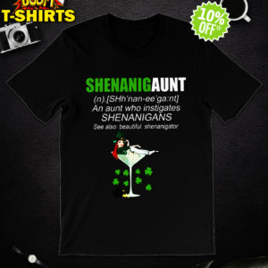 Shenanigaunt an aunt who instigates shenanigans shirt