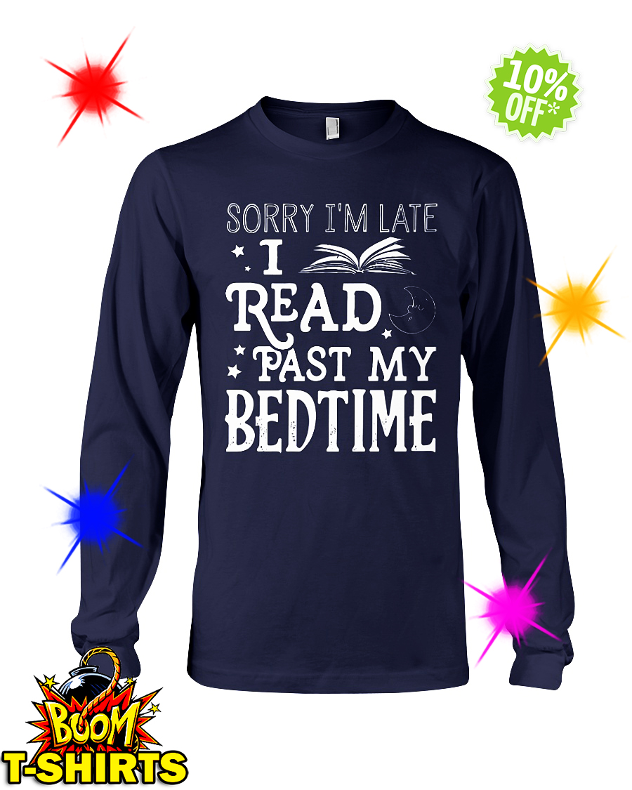 Sorry I'm late I read past my bedtime long sleeve tee