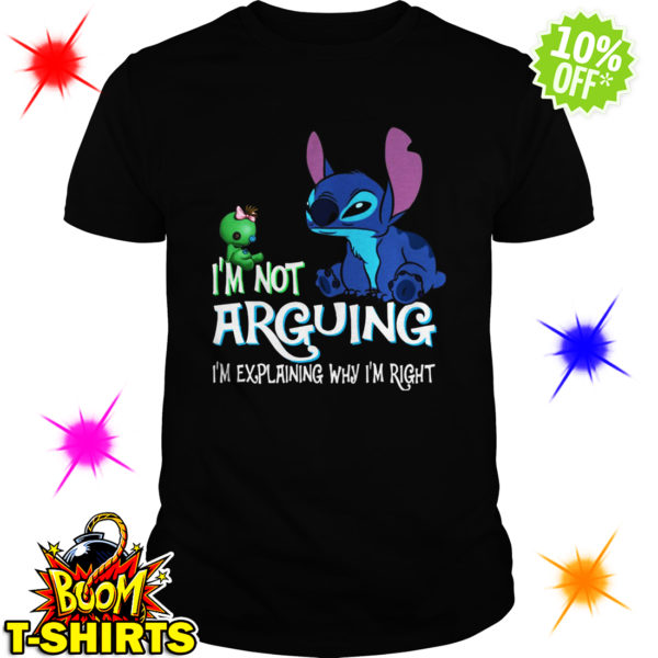 Stitch and Scrump I'm not arguing I'm explaining why I'm right shirt