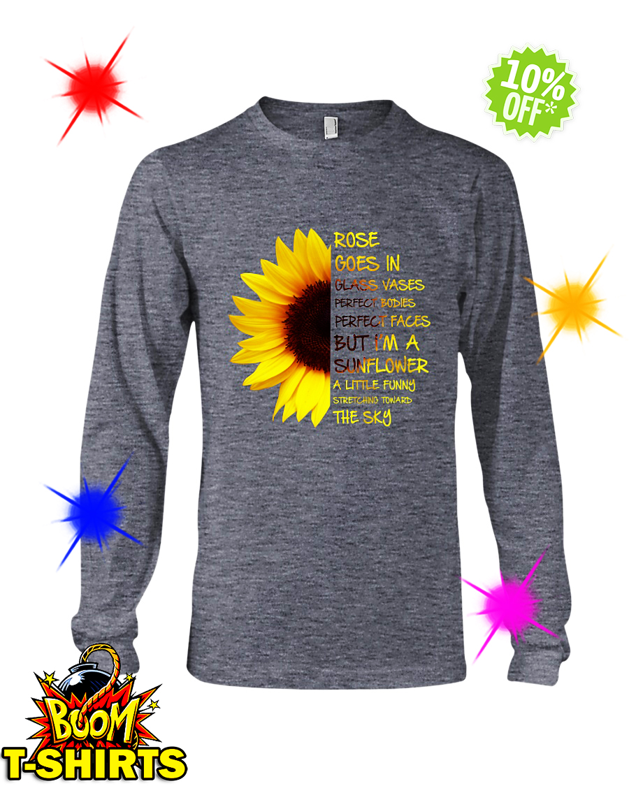 Sunflower rose goes in glass vases perfect bodies perfect faces long sleeve tee