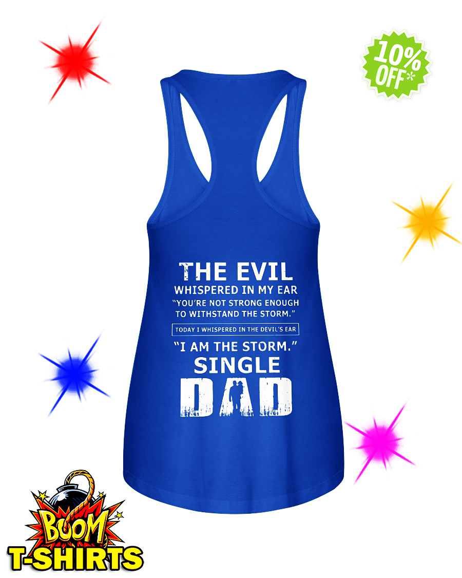 The evil whispered in my ear I am the storm single Dad flowy tank