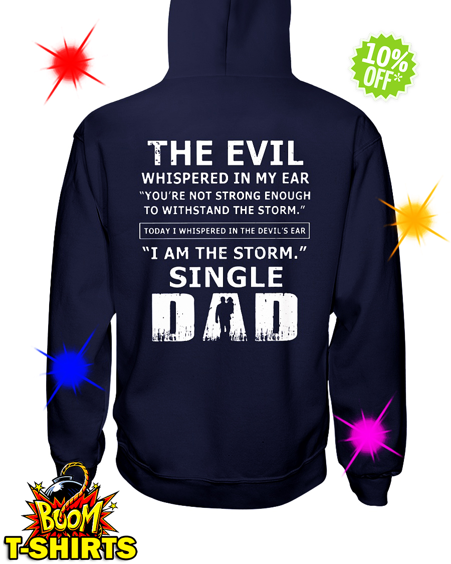 The evil whispered in my ear I am the storm single Dad hoodie