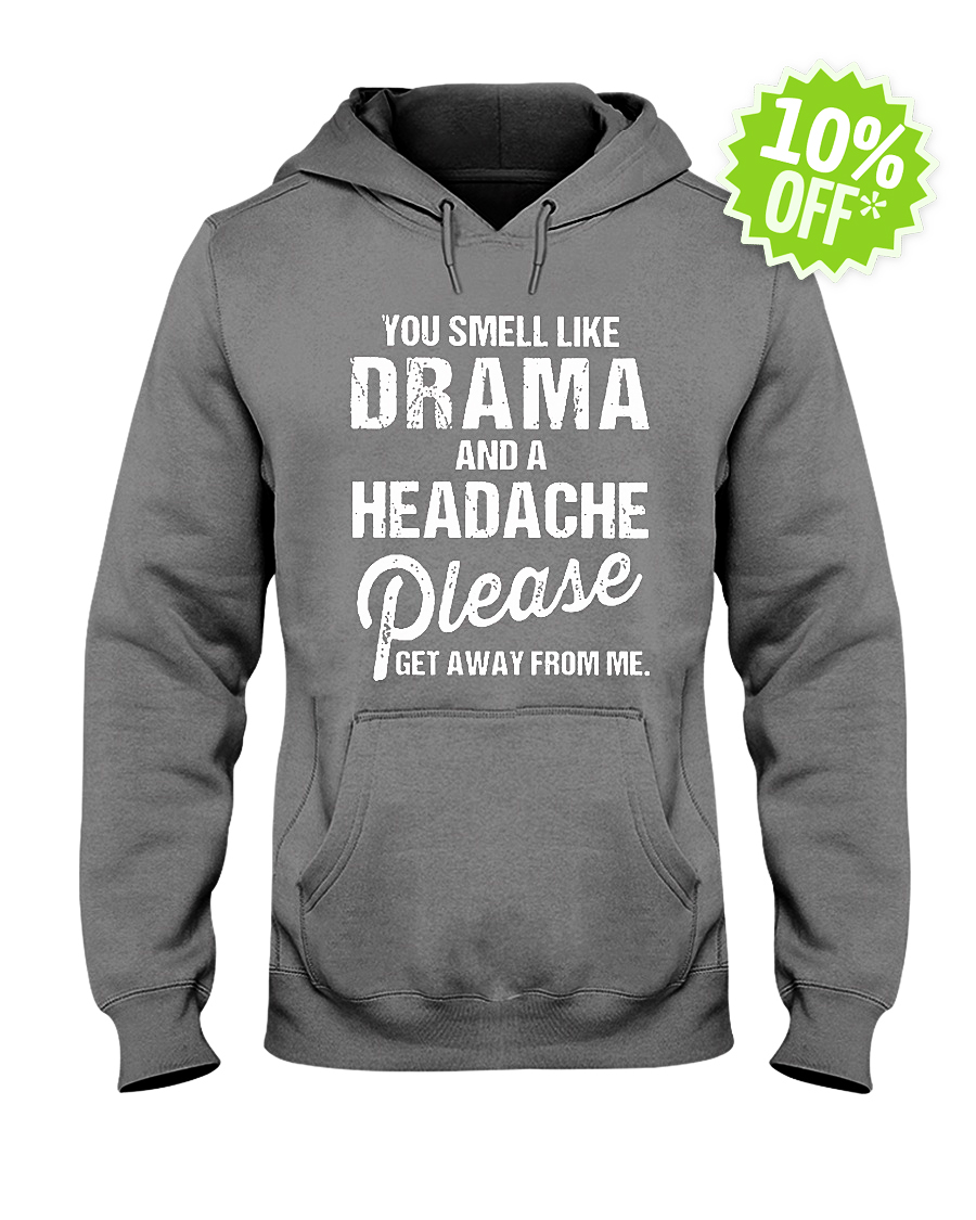 You Smell Like Drama and A Headache Please Get Away from Me hooded sweatshirt