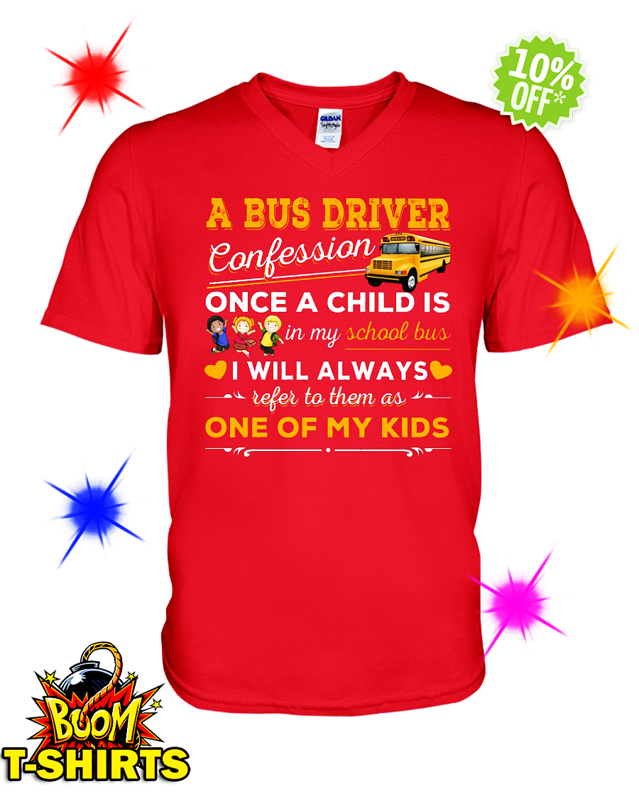 A bus driver confession once a child is in my school bus I will always refer to them as one of my kids v-neck