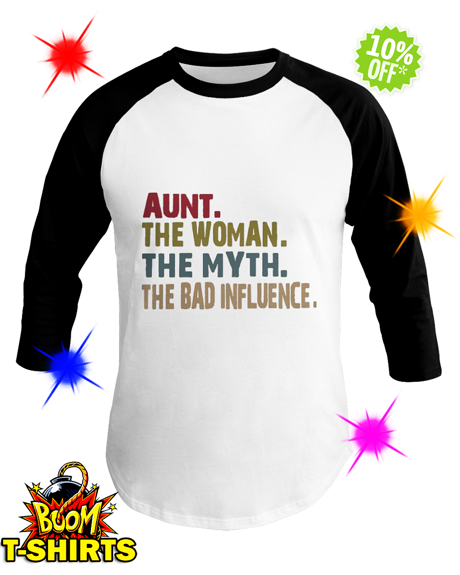 Aunt The Woman The Myth The Bad Influence baseball tee