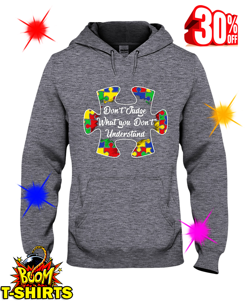 Autism Don't Judge What You Don't Understand hooded sweatshirt