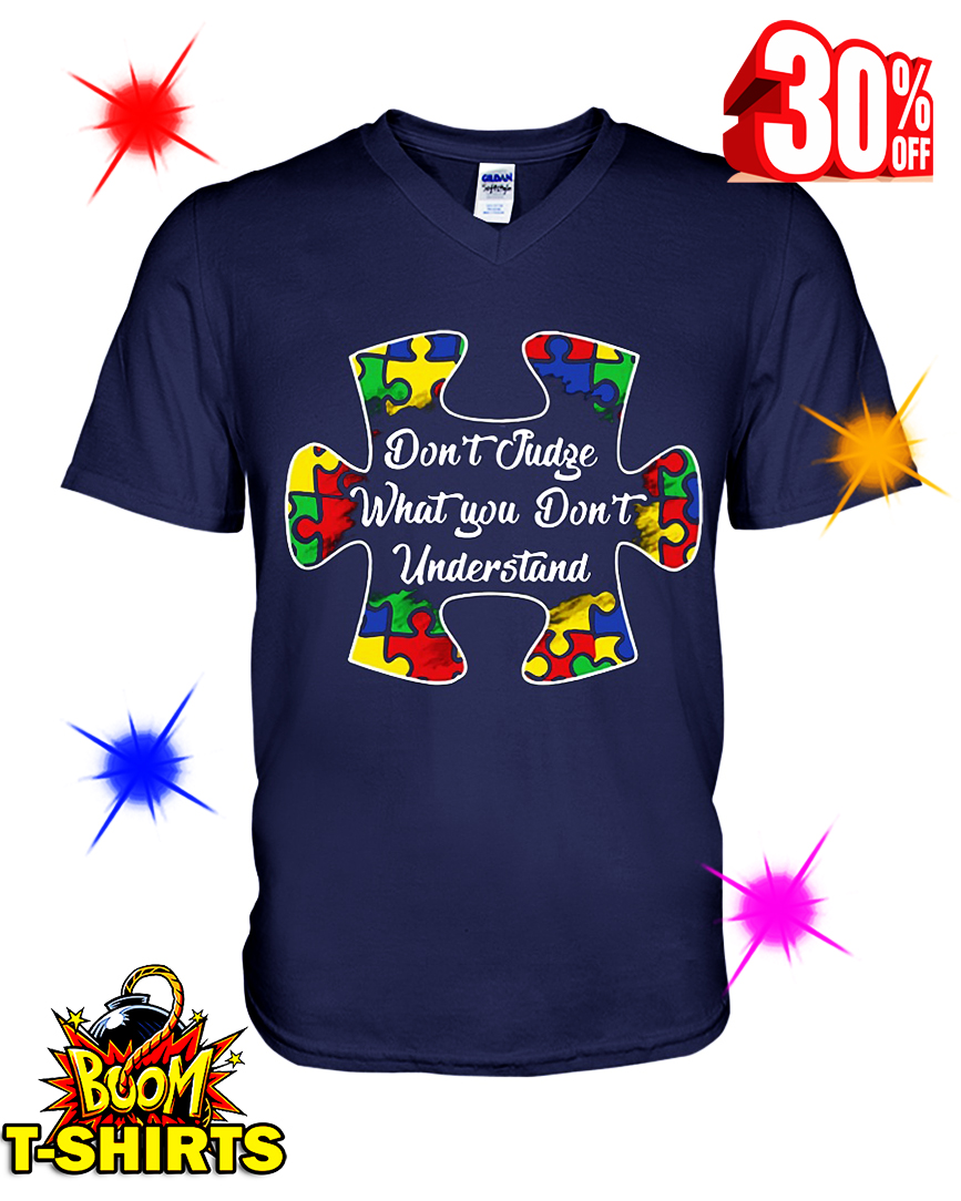Autism Don't Judge What You Don't Understand v-neck