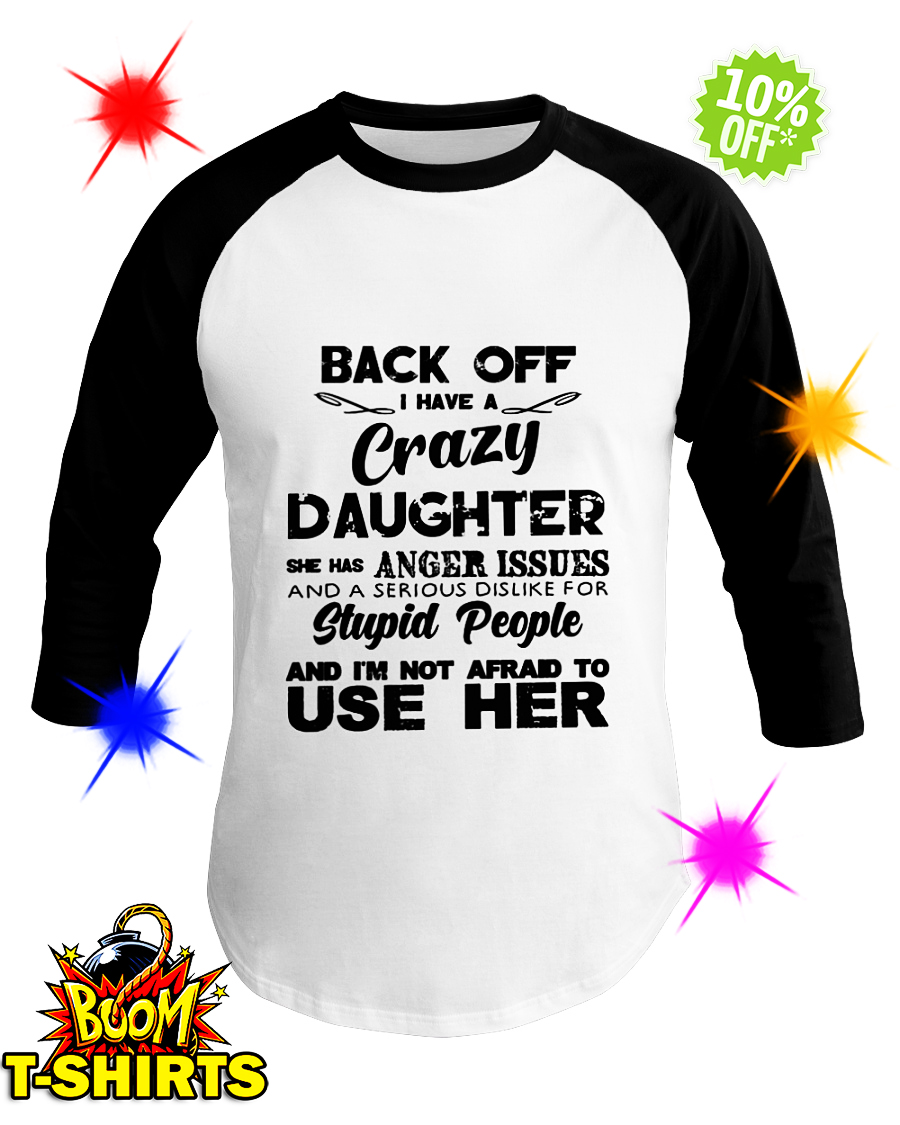Back Off I Have A Crazy Daughter She Has Anger Issues baseball tee