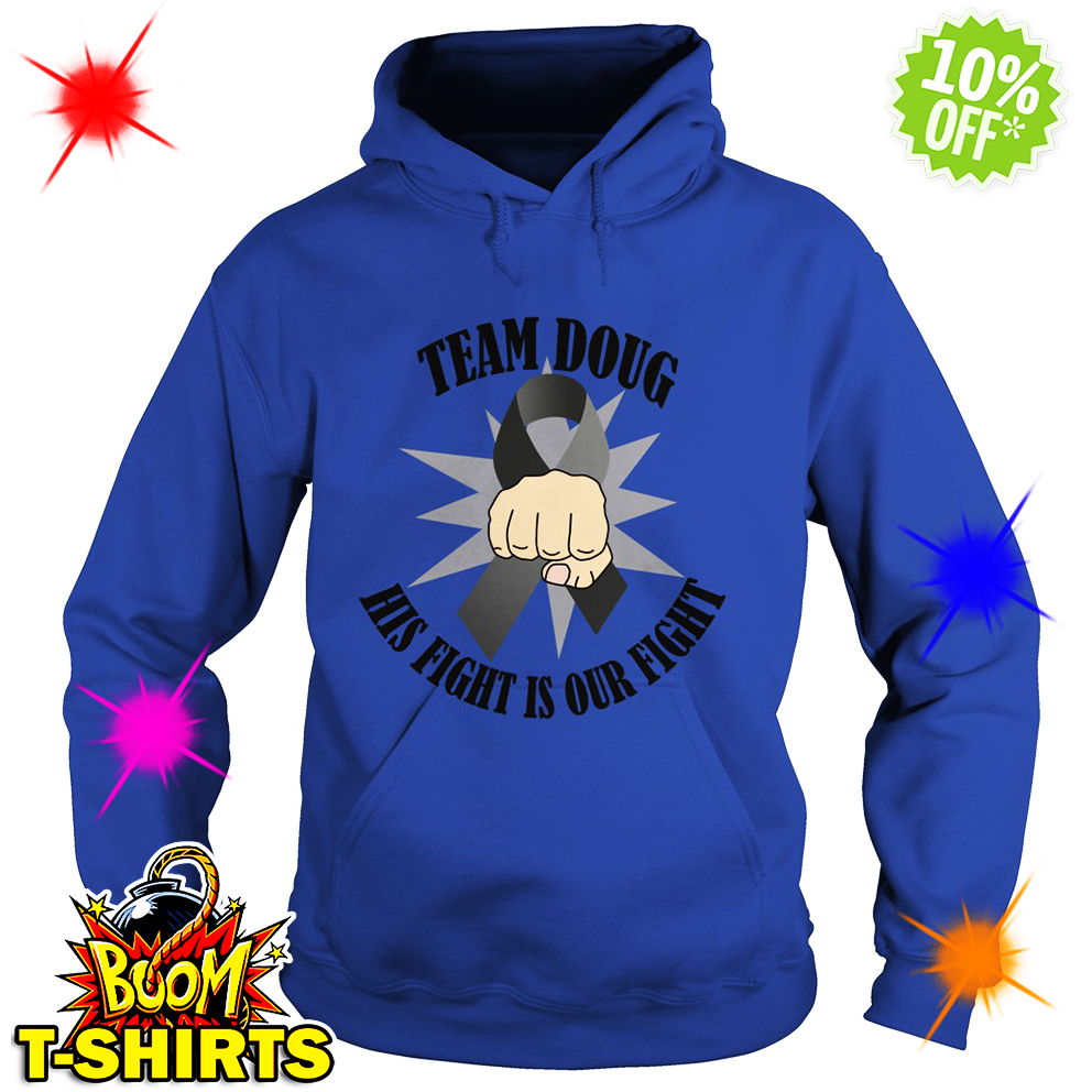 Brain Cancer Awareness Team Doug His Fight Is Our Fight hoodie
