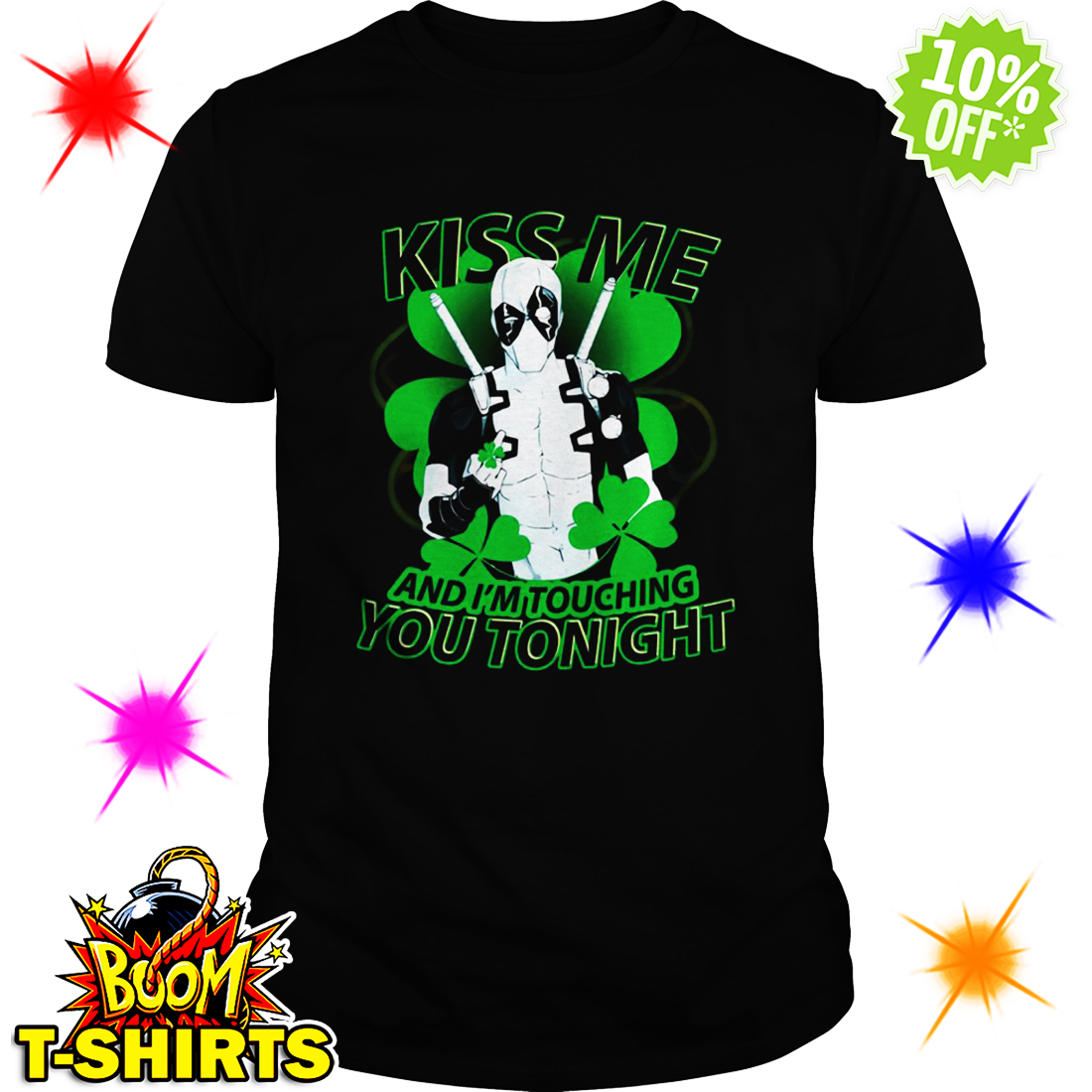 Deadpool Kiss me and I'm touching you tonight ST Patrick's Day shirt