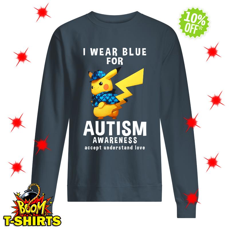 Detective Pikachu I Wear Blue For Autism Awareness Accept Understand Love sweatshirt