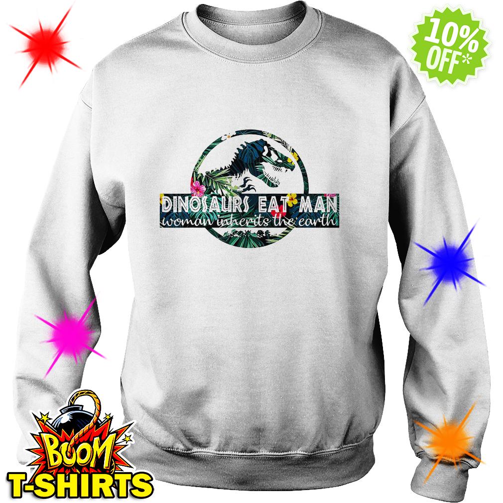 Dinosaurs Eat Man Woman Inherits the Earth sweatshirt