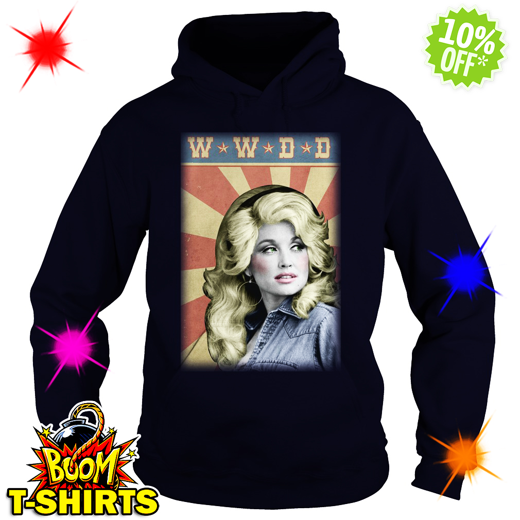 Dolly Parton WWDD What would Dolly do hoodie