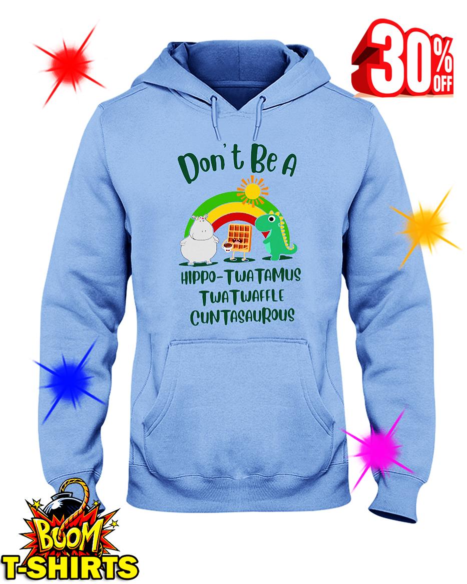 Don't Be A Hippo-Twatamus Twatwaffle Cuntasaurous hooded sweatshirt