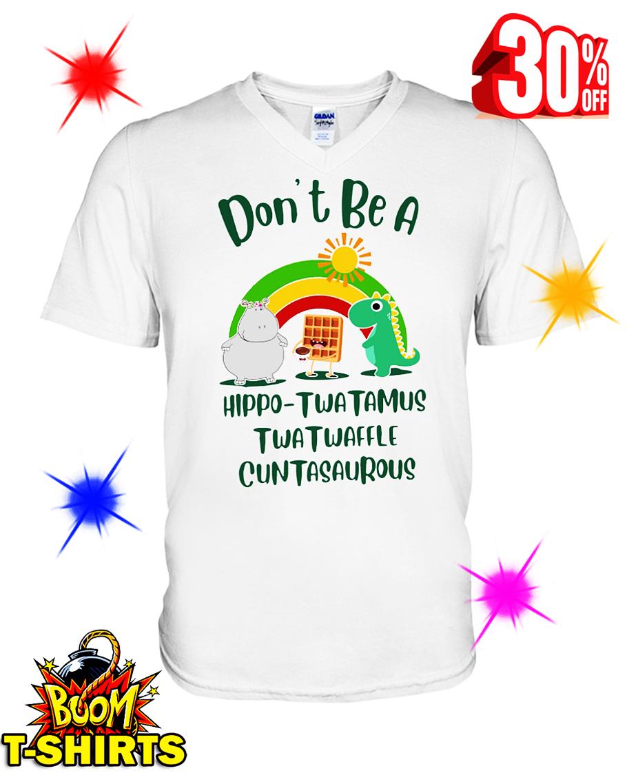 Don't Be A Hippo-Twatamus Twatwaffle Cuntasaurous v-neck