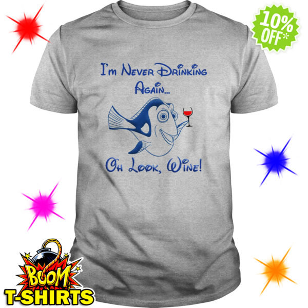 Dory Disney I'm never drinking again oh look wine shirt
