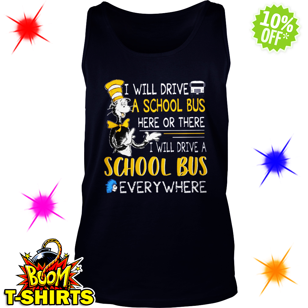 Dr Seuss I will drive a school bus here or there I will drive a school bus everywhere tank top