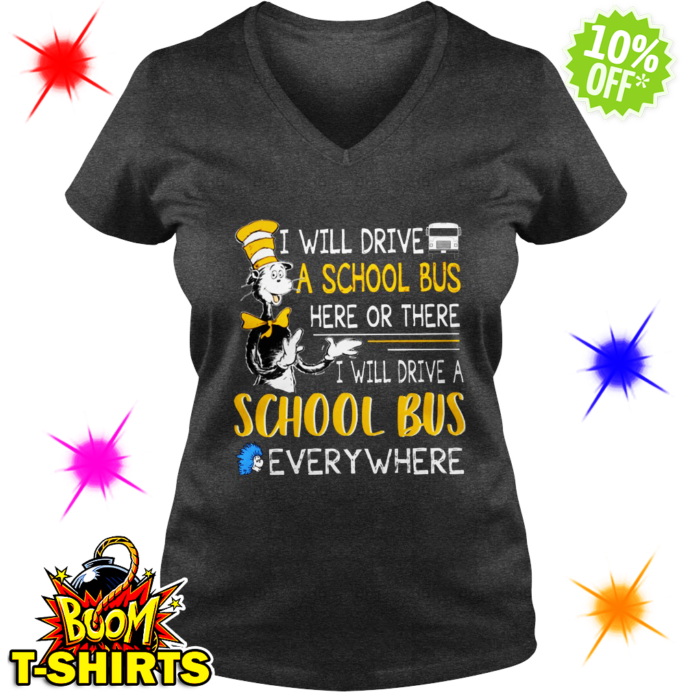Dr Seuss I will drive a school bus here or there I will drive a school bus everywhere v-neck