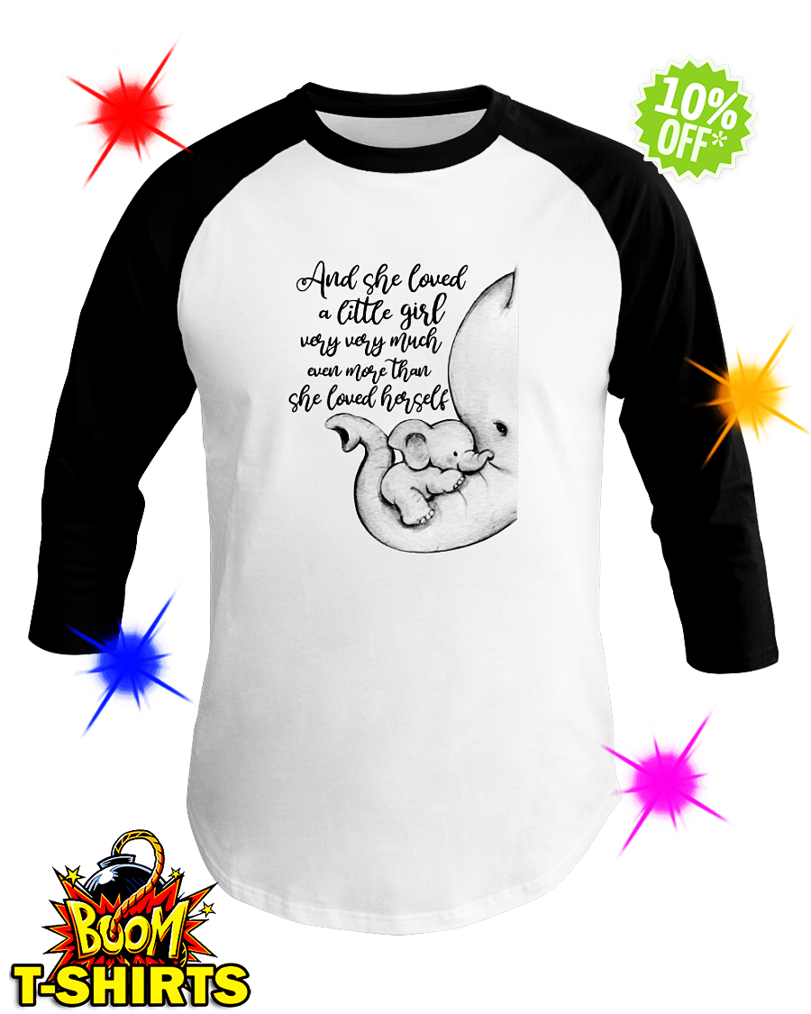 Elephant and she loved a little girl very very much even more than she loved herself baseball teeElephant and she loved a little girl very very much even more than she loved herself baseball tee