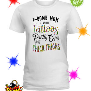 F-bomb mom with tatoos pretty eyes and thick thighs shirt