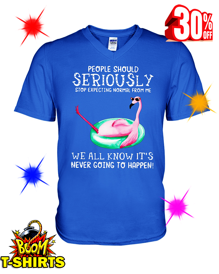 Flamingo People Should Seriously Stop Expecting Normal from Me v-neck