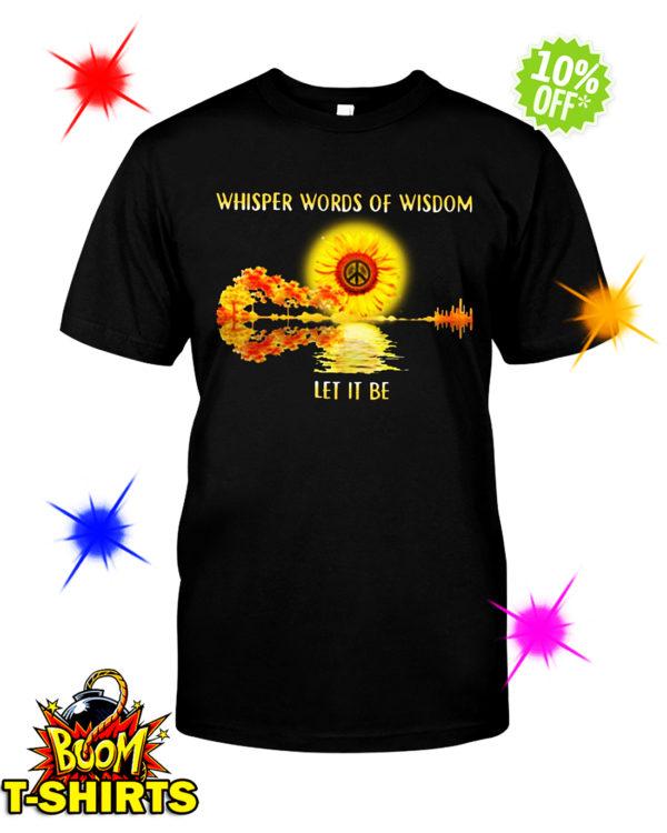 Guitar Sunflower Whisper Words Of Wisdom Let It Be shirt